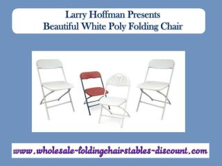 Larry Hoffman Presents Beautiful White Poly Folding Chair