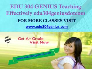 EDU 304 GENIUS Teaching Effectively edu304geniusdotcom