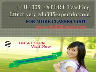 EDU 305 EXPERT Teaching Effectively edu305expertdotcom
