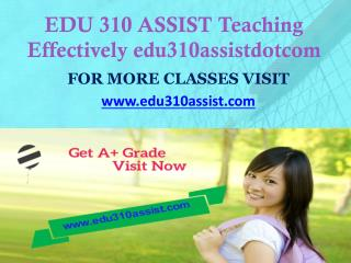 EDU 310 ASSIST Teaching Effectively edu310assistdotcom