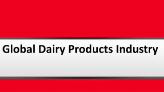 Global Dairy Products Industry and Business Forecasting For Market 2016-2021