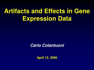 Artifacts and Effects in Gene Expression Data