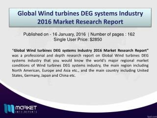 Global Wind turbines DEG systems Market 2016 Industry Key Trends, Demand, Growth, Size, Review, Share, Analysis to 2020