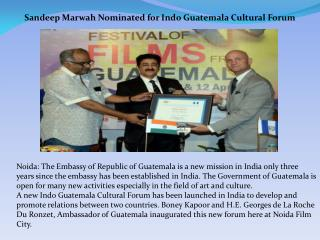 Sandeep Marwah Nominated for Indo Guatemala Cultural Forum