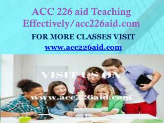 ACC 226 AID Teaching Effectively/acc226aid.com