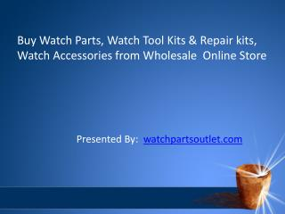 Buy Watch Parts, Watch Tool Kits & Repair kits, Watch Accessories from Wholesale  Online Store.