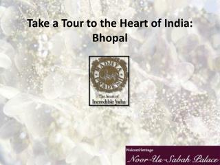 Take a Tour to the Heart of India: BhopalTake a Tour to the Heart of India: Bhopal