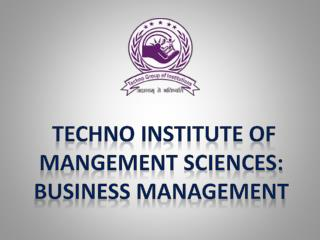 TECHNO INSTITUTE OF MANGEMENT SCIENCES: BUSINESS MANAGEMENT