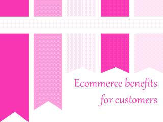 Ecommerce benefits for customers
