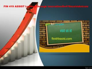 FIN 419 ASSIST Leading through innovation/fin419assistdotcom