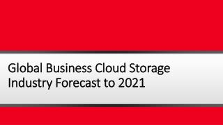 Global Business Cloud Storage Industry: Market Trends, Analysis and Forecast to 2021