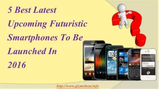 5 Best Latest Upcoming Futuristic Smartphones To Be Launched In 2016