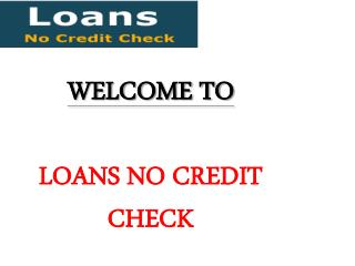 Get Free From Unexpected Cash Shortfall By Using Loans No Credit Check