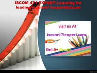 ISCOM 471 EXPERT Learning for leading/iscom471expertdotcom