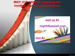 MGT 415 ASSIST Learning for leading/mgt415assistdotcom