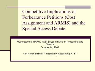Competitive Implications of Forbearance Petitions Cost Assignment and ARMIS and the Special Access Debate