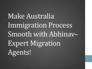 Make Australia Immigration Process Smooth with Abhinav–Expert Migration Agents!