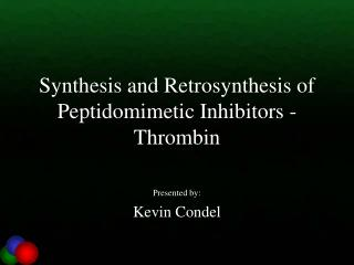 Synthesis and Retrosynthesis of Peptidomimetic Inhibitors - Thrombin