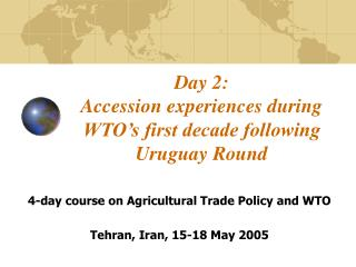 Day 2:  Accession experiences during WTO's first decade following Uruguay Round