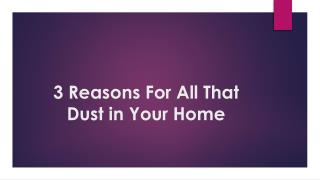 3 Reasons of All That Dust in Your Home