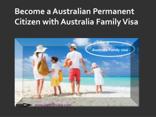 Become a Australian Permanent Citizen with Australia Family Visa