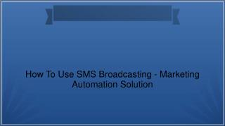 How To Use SMS Broadcasting - Marketing Automation Solution