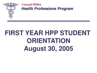 FIRST YEAR HPP STUDENT  ORIENTATION August 30, 2005