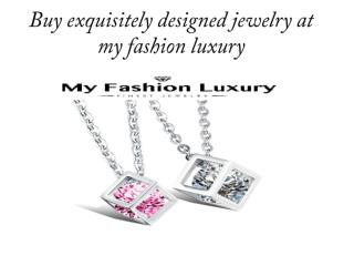 Buy exquisitely designed jewelry at my fashion luxury