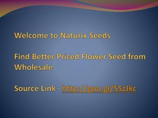 Find Better Priced Flower Seed from Wholesale