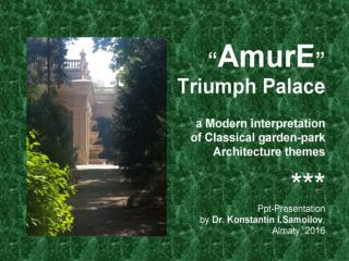 "The ""AmurE"" Triumph Palace: a Modern interpretation of Classical garden-park Architecture themes / Ppt-presentation by D"