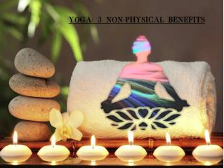 Yoga- 3 Non-Physical Benefits