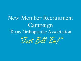 New Member Recruitment Campaign Texas Orthopaedic Association