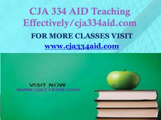 CJA 334 AID Teaching Effectively/cja334aid.com