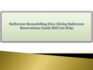 Bathroom Remodelling-How Hiring Bathroom Renovations Castle Hill Can Help