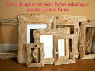 Things to consider before choosing a wooden picture frame