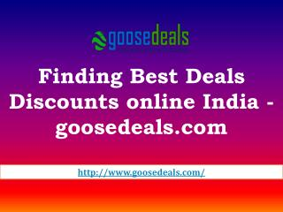 Finding Best Deals Discounts online India - goosedeals.com