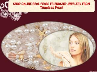 SHOP ONLINE REAL PEARL FRIENDSHIP JEWELERY FROM Timeless Pearl