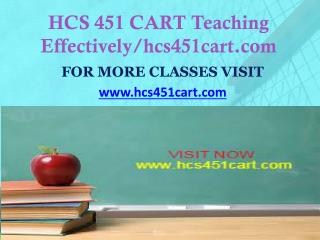 HCS 451 CART Teaching Effectively/hcs451cart.com