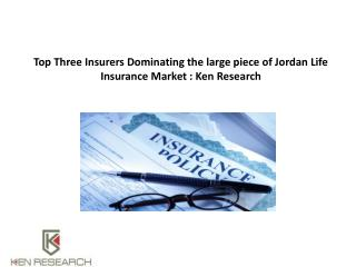 Top Three Insurers Dominating the large piece of Jordan Life Insurance Market : Ken Research