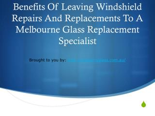 Benefits Of Leaving Windshield Repairs And Replacements To A Melbourne Glass Replacement Specialist