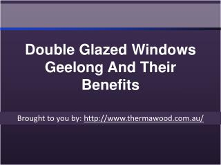 Double Glazed Windows Geelong And Their Benefits