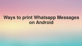 Ways to Print Whatsapp Messages on Android