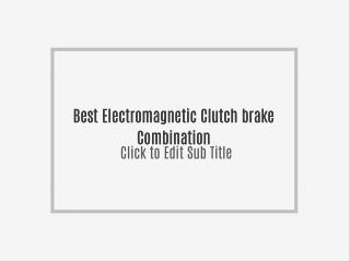 Best Electromagnetic clutch brake combinaton