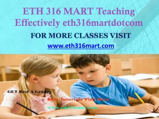 ETH 316 MART Teaching Effectively eth316martdotcom