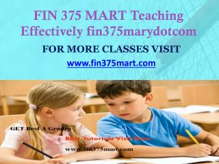 FIN 375 MART Teaching Effectively fin375marydotcom