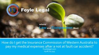 How do I get the Insurance Commission of Western Australia to pay my medical expenses after a not at fault car accident?