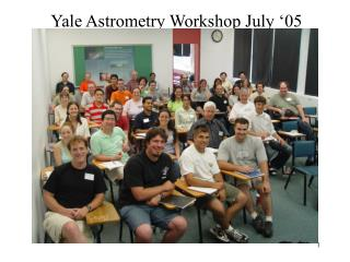 Yale Astrometry Workshop July '05