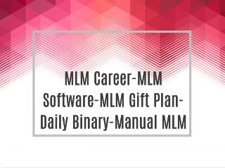 MLM Career-MLM Software-MLM Gift Plan-Daily Binary-Manual MLM