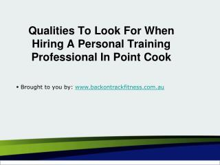 Qualities To Look For When Hiring A Personal Training Professional In Point Cook
