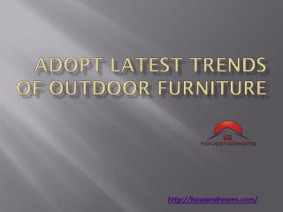 Adopt Latest Trends of Outdoor Furniture